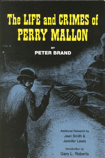 The Life And Crimes Of Perry Mallon. by Peter. Brand