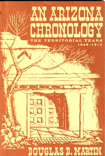 An Arizona Chronology: The Territorial Years, 1846-1912. by  Douglas D. Martin