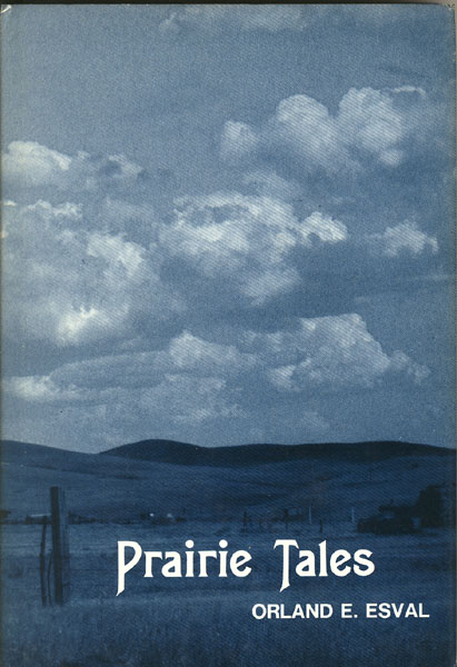 Prairie Tales: Adventures Of Growing Up On A Frontier by  Orland Eittreim Esval