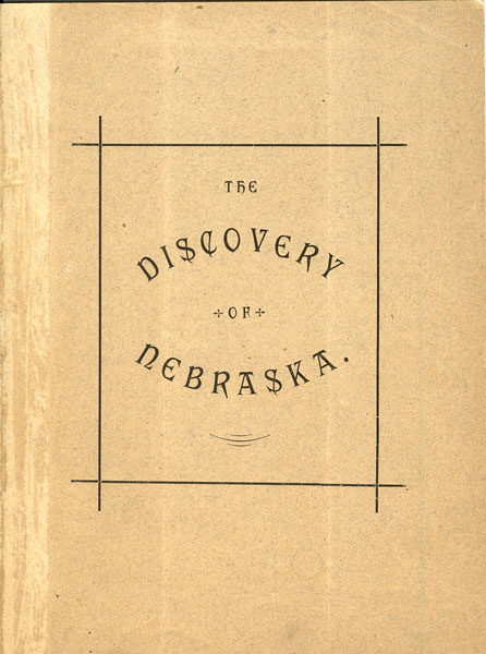 The Discovery Of Nebraska. Read Before The Nebraska Historical Society April 16, 1880 by  James W. Savage