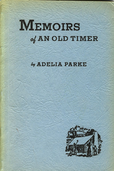 Memoirs Of An Old Timer by  Adelia Parke