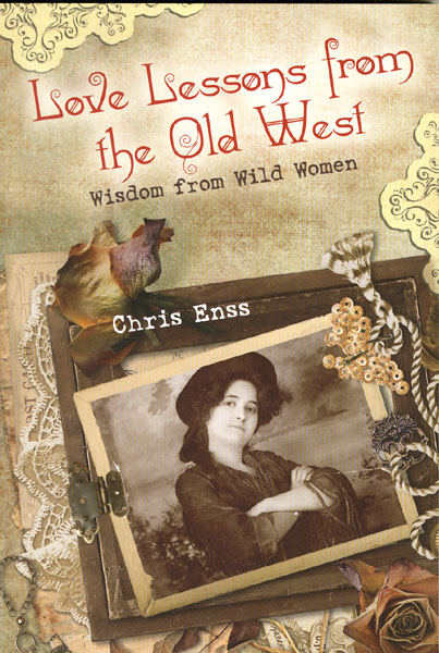 Love Lessons From The Old West: Wisdom From Wild Women by Chris Enss