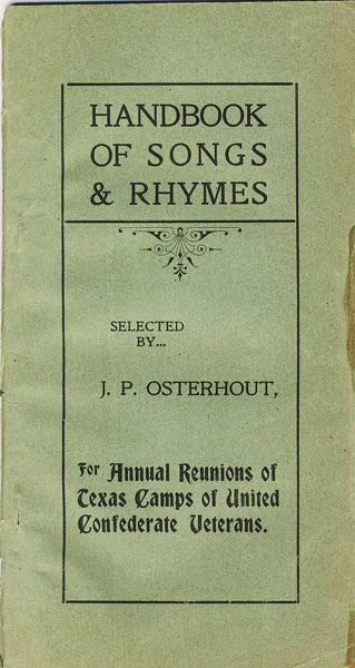 Handbook Of Songs & Rhymes. Selected By J.P. Osterhout. For Annual Reunions Of Texas Camps Of United Confederate Veterans  J.P. Osterhout [Compiler]