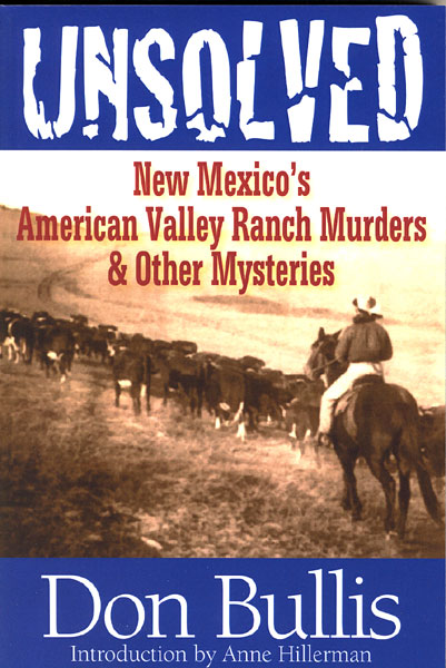 Unsolved. New Mexico's American Valley Ranch Murders & Other Mysteries by  Don Bullis