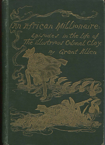 An African Millionaire. Episodes In The Life Of The Illustrious Colonel Clay by  Grant. Allen