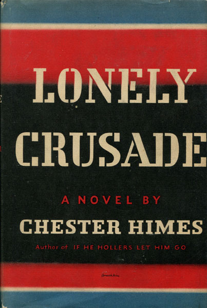Lonely Crusade. by  Chester. Himes