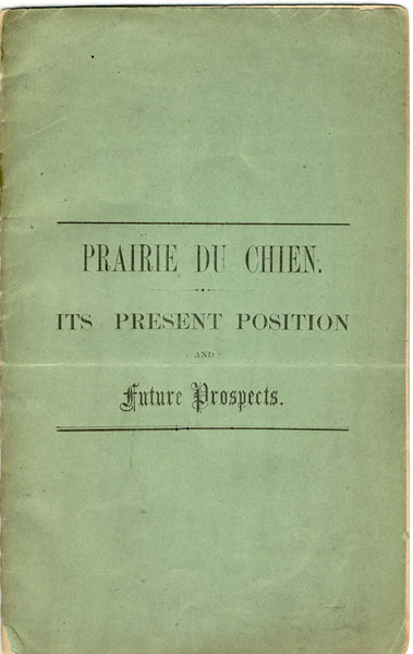 Prairie Du Chien, Its Present Position And Future Prospects by  Alfred Brunson
