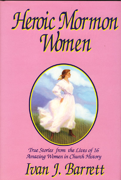 Heroic Mormon Women by  Ivan J. Barrett