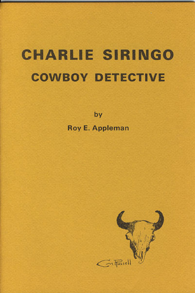Charlie Siringo, Cowboy Detective. by  Roy E. Appleman