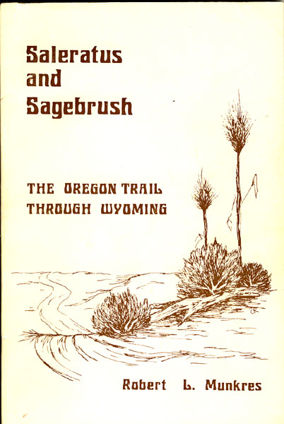 Saleratus And Sagebrush. The Oregon Trail Through Wyoming by  Robert L. Munkres