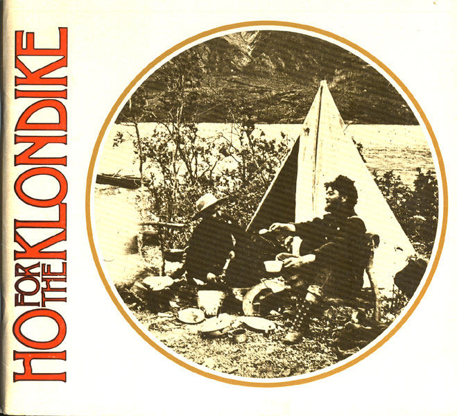 Ho For The Klondike. A Whimsical Look At The Years 1897-1898  James B. Stanton [Prepared By]