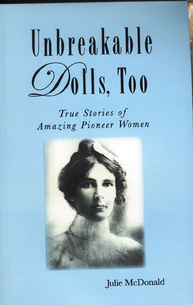 Unbreakable Dolls, Too. True Stories Of Amazing Pioneer Women by  Julie Mcdonald