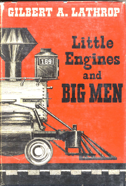 Little Engines And Big Men by  Gilbert A. Lathrop