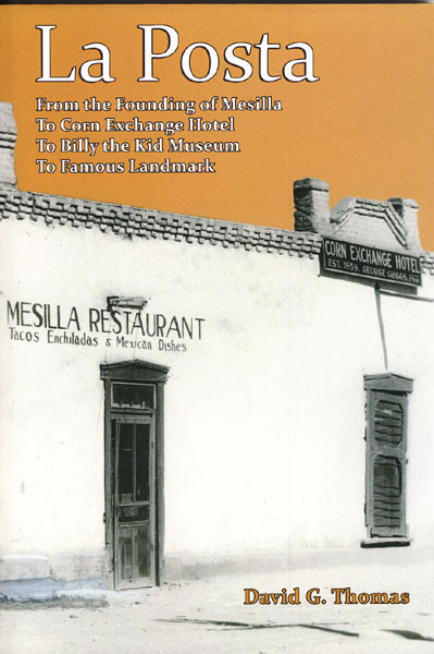 La Posta, From The Founding Of Mesilla To Corn Exchange Hotel To Billy The Kid Museum To Famous Landmark by David G Thomas