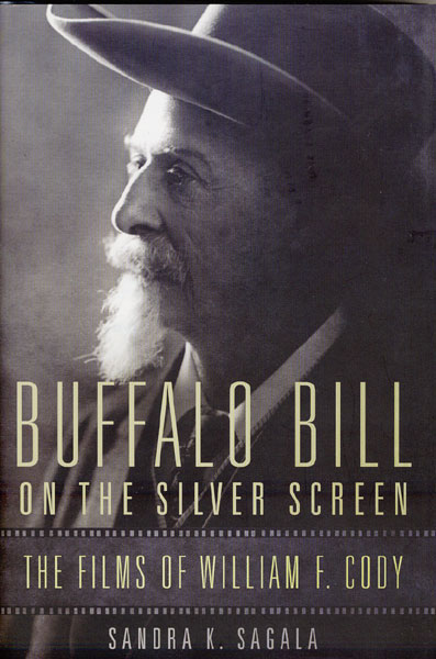Buffalo Bill On The Silver Screen. The Films Of William F. Cody by  Sandra K. Sagala