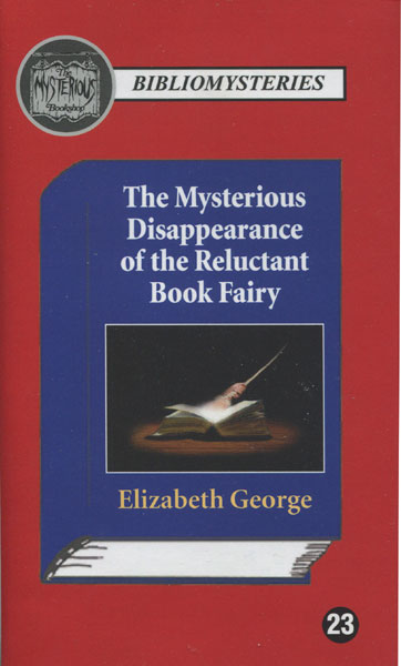 The Mysterious Disappearance Of The Reluctant Book Fairy by Elizabeth George