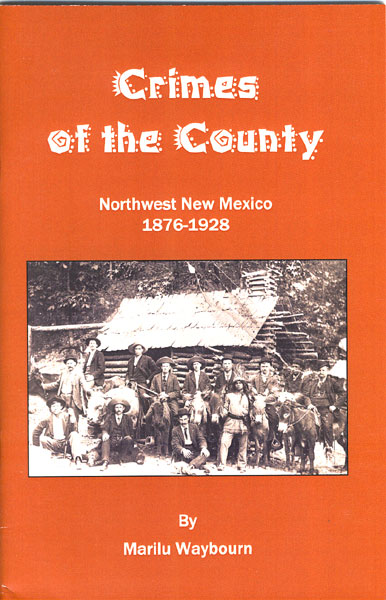 Crimes Of The County. Northwest New Mexico 1876-1928 by  Marilu Waybourn