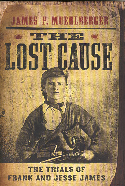 The Lost Cause. The Trials Of Frank And Jesse James by  James P. Muehlberger
