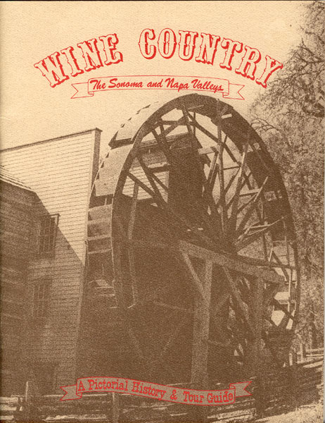 Wine Country. The Sonoma And Napa Valleys. A Pictorial History And Tour Guide by Phyllis Zauner