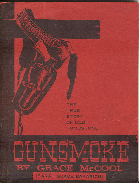 Gunsmoke. The True Story Of Old Tombstone. by  Sarah Grace (Mccool, Grace). Bakarich