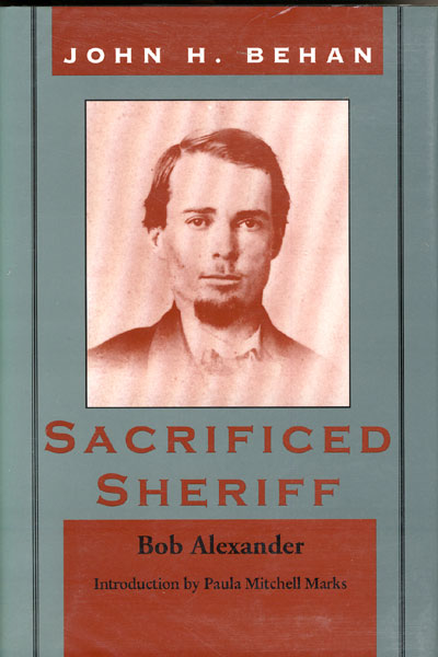 John H. Behan: Sacrificed Sheriff.  by  Bob. Alexander