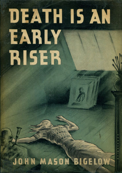 Death Is An Early Riser. by John Mason Bigelow