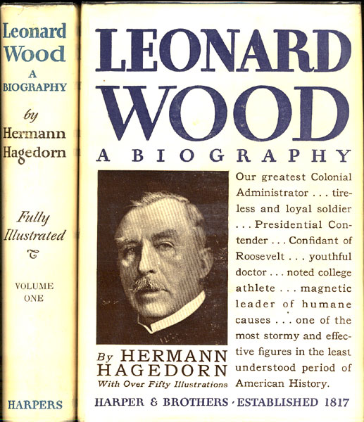 Leonard Wood, A Biography. Two Volumes by  Herman Hagedorn