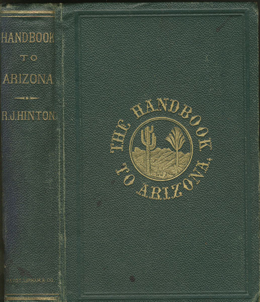The Hand-Book To Arizona : Its Resources, History, Towns, Mines, Ruins And Scenery by Richard J Hunton