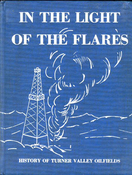 In The Light Of The Flares. History Of Turner Valley Oilfields by Sheep River Historical Society