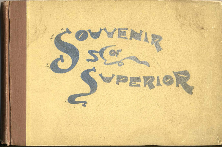 "A Souvenir Of Superior. Containing A General Review And A Compilation Of The Resources, Terminal Advantages, Local Industries And Climate Of The ""City Of Destiny"" And The Country Tributary To It..."