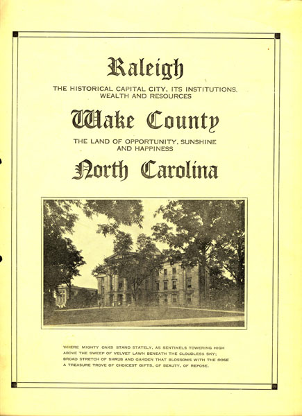 Raleigh. The Historical Capital City, Its Institutions, Wealth And Resources. Wake County. The Land Of Opportunity, Sushine And Happiness. North Carolina