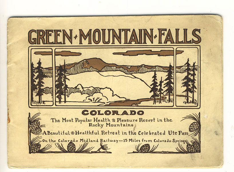 Green Mountain Falls, Colorado. The Most Popular Health & Pleasure Resort In The Rocky Mountains. A Beautiful & Healthful Retreat In The Celebrated Ute Pass On The Colorado Midland Railway - 15 Miles From Colorado Springs Colorado Midland Railway