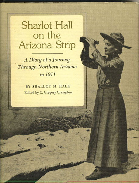 Sharlot Hall On The Arizona Strip. A Diary Of A Journal Through Northern Arizona In 1911  Sharlot M. Hall [Edited By C. Gregory Crampton]
