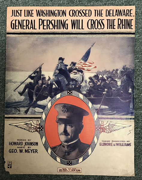 World War I Sheet Music ... Just Like Washington Crossed The Dalaware, General Pershing Will Cross The Rhine  Howard ; Music By Geo. W. Meyer Johnson [Words By]