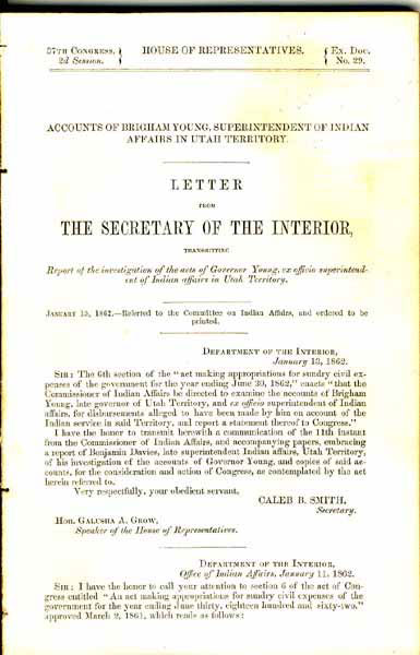 Accounts Of Brigham Young, Superintendent Of Indian Affairs In Utah Territory. Letter From The Secretary Of The Interior, Transmitting Report Of The Investigation Of The Acts Of Governor Young, Ex Officio Superintendent Of Indian Affairs In Utah Territory. January 15, 1862. Referred To The Committee On Indian Affairs, And Ordered To Be Printed by Caleb B. Smith (Secretary)
