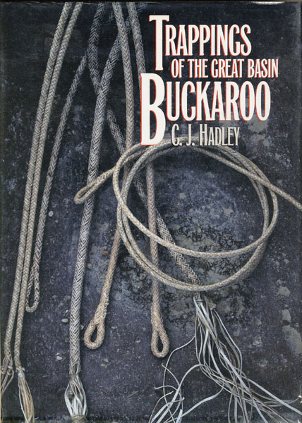 Trappings Of The Great Basin Buckaroo by  C. J. Hadley