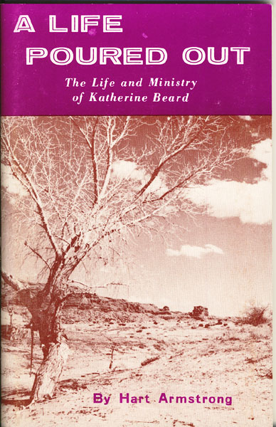 A Life Poured Out. The Life And Ministry Of Katherine Beard by  Hart. Armstrong