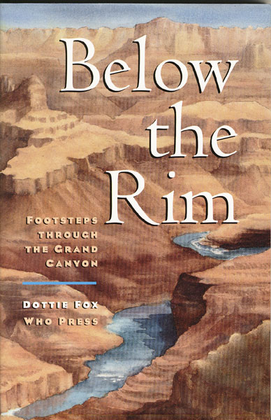 Below The Rim, Footsteps Through The Grand Canyon by Dottie Fox