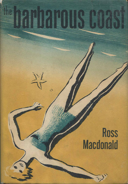 The Barbarous Coast. by Ross. Macdonald