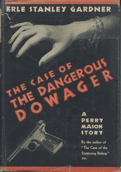 The Case Of The Dangerous Dowager. by  Erle Stanley. Gardner