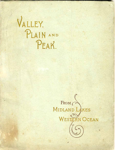 Valley, Plain And Peak. From Midland Lakes To Western Ocean / (Title Page) Valley, Plain And Peak. Scenes On The Line Of The Great Northern Railway Great Northern Railway