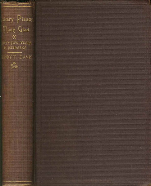 Solitary Places Made Glad: Being Observations And Experiences For Thirty-Two Years In Nebraska; With Sketches And Incidents Touching The Discovery, Early Settlement, And Development Of The State by  Rev. Henry T. Davis