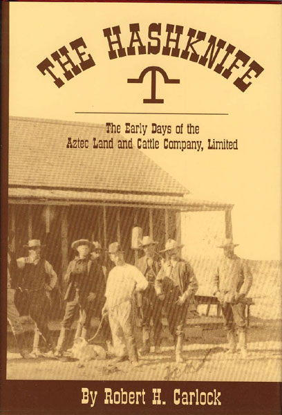The Hashknife. The Early Days Of The Aztecland And Cattle Company, Limited. by Robert H. Carlock