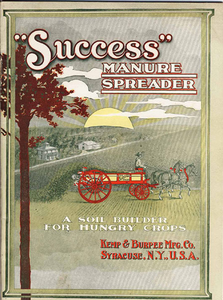 """Success"" Manure Spreader. A Soil Builder For Hungry Crops / (Title Page) Catalogue No. 20. Success Manure Spreader Kemp & Burpee Manufacturing Co., Syracuse, New York"