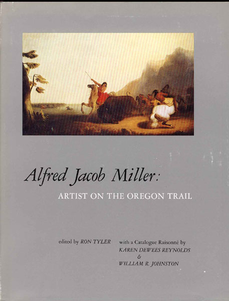 Alfred Jacob Miller: Artist On The Oregon Trail.  Ron Tyler [Edited By]