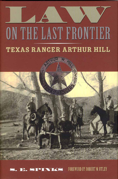 Law On The Last Frontier: Texas Ranger Arthur Hill.  by  S. E. Spinks