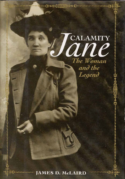 Calamity Jane. The Woman And The Legend. by  James D. Mclaird