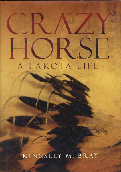 Crazy Horse, A Lakota Life by  Kingsley M. Bray