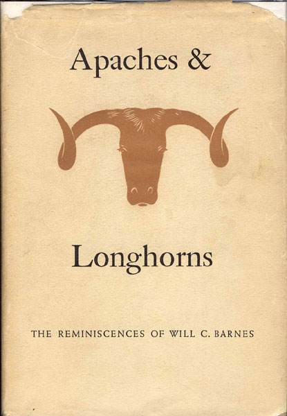Apaches & Longhorns: The Reminiscences Of Will C. Barnes by  Will C. Barnes