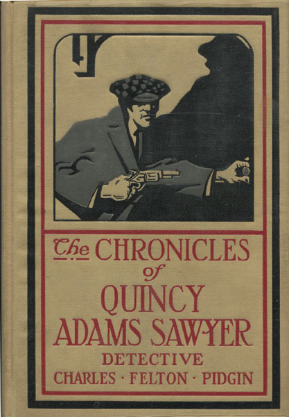 The Chronicles Of Quincy Adams Sawyer, Detective. by  Charles Felton. Pidgin